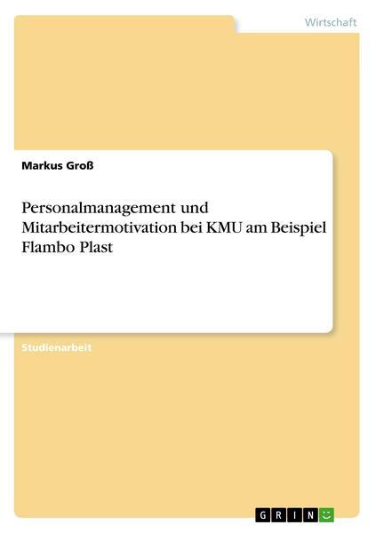 Personalmanagement und Mitarbeitermotivation bei KMU am Beispiel Flambo Plast
